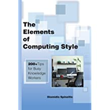 The Elements of Computing Style: 200+ Tips for Busy Knowledge Workers by Diomidis Spinellis (2014-08-26)