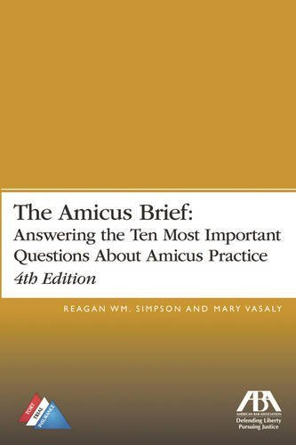 The Amicus Brief: Answering the Ten Most Important Questions About Amicus Practice by Reagan W. Simpson (2016-04-07)