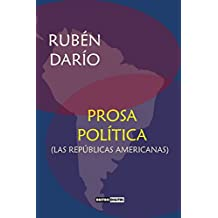 Prosa Política (Las Repúblicas Americanas): (Con notas)(Biografía)(Illustrated) (Spanish Edition)