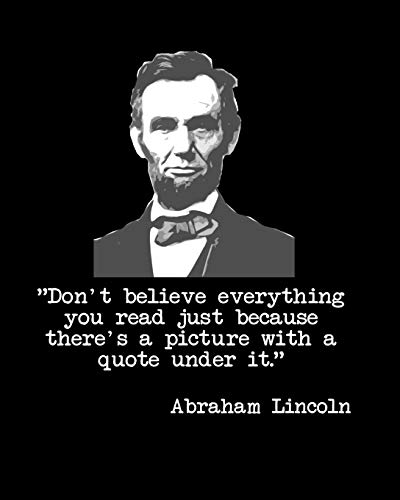 Don't Believe Everything You Read Just Because There's A Picture With A Quote Under It Abraham Lincoln: 110 Funny Sarcastic Page Blank Lined Journal 8