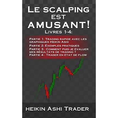 Le Scalping est amusant! 1-4: Livres 1-4:   Partie 1: Trading rapide avec les graphiques Heikin Ashi Partie 2: Exemples pratiques Partie 3 : Comment ... trading ? Partie 4 : Trader en état de flow