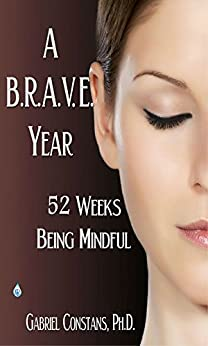 A BRAVE Year: 52 Weeks Being Mindful by [Constans PhD, Gabriel]