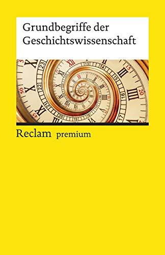 Grundbegriffe der Geschichtswissenschaft (Reclams Universal-Bibliothek)