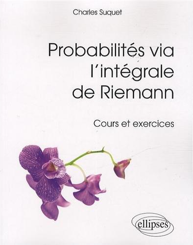 Probabilités Via l'Intégrale de Riemann par Charles Suquet