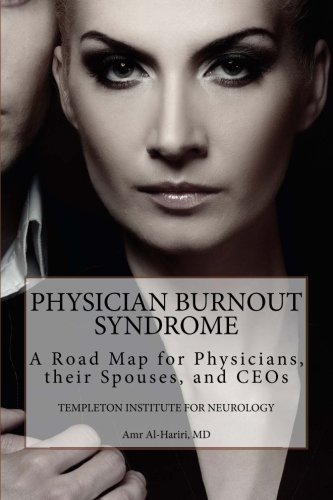 Physician Burnout Syndrome: A Road Map for Physicians,Their Spouses, and CEOs by Templeton Institute for Neurology (2015-04-08)