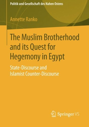 The Muslim Brotherhood and its Quest for Hegemony in Egypt: State-Discourse and Islamist Counter-Discourse (Politik und Gesellschaft des Nahen Ostens) by Annette Ranko (2015-01-09)