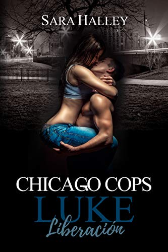 Luke. Liberación (Chicago Cops nº 2) por Sara Halley