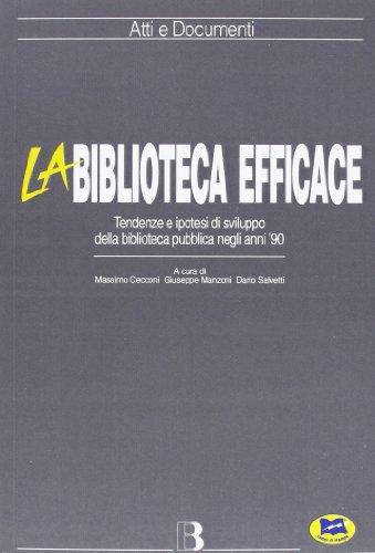 La biblioteca efficace. Tendenza e ipotesi di sviluppo della biblioteca pubblica negli anni '90