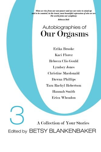 Autobiographies of Our Orgasms, 3: A Collection of Your Stories: Volume 3