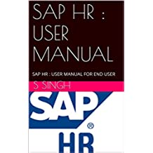 SAP HR : USER MANUAL: SAP HR  : USER MANUAL FOR END USER (English Edition)