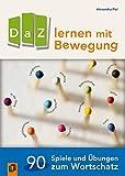 DaZ lernen mit Bewegung: 90 Spiele und Übungen zum Wortschatz