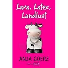 Lara, Latex, Landlust