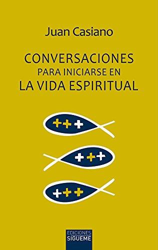 Conversaciones para iniciarse en la vida espiritual (Ichthys) por Juan Casiano