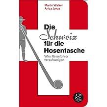 Die Schweiz für die Hosentasche: Was Reiseführer verschweigen (Fischer Taschenbibliothek)