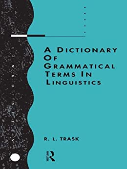 A Dictionary of Grammatical Terms in Linguistics by [Trask, R.L.]