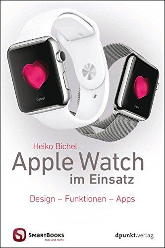 Apple Watch im Einsatz: Design - Funktionen - Apps (Edition SmartBooks)