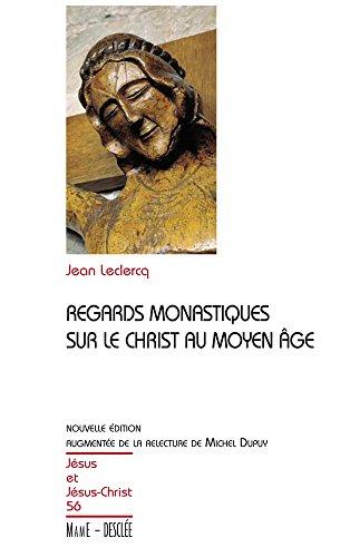 Regards monastiques sur le Christ au Moyen-Âge (Jésus et Jésus-Christ t. 56) par Jean Leclercq