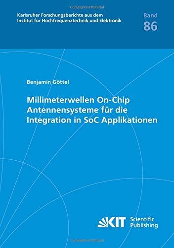 Millimeterwellen On-Chip Antennensysteme für die Integration in SoC Applikationen (Karlsruher Forschungsberichte aus dem Institut für Hochfrequenztechnik und Elektronik)