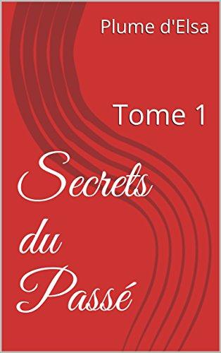 Secrets du Passé: Tome 1 (French Edition)