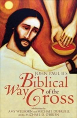 [(John Paul II's Biblical Way of the Cross)] [By (author) Amy Welborn ] published on (February, 2009)