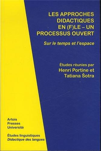 Les approches didactiques en (F)LE - Un processus ouvert : Sur le temps et l'espace par Henri Portine, Tatiana Sotra, Collectif