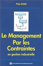 Le Management par les contraintes en gestion industrielle. Trouver le bon déséquilibre de Ph. Marris