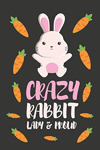 CRAZY Rabbit Lady & Proud: Funny Bunny Rabbit Gifts for Her ~ Novelty Lined Notebook / Diary 6