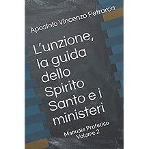 L'unzione, la guida dello Spirito Santo e i ministeri: Manuale Profetico Volume 2