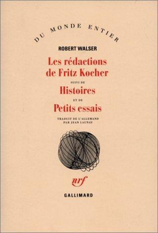 LES REDACTIONS DE FRITZ KOCHER/HISTOIRES /PETITS ESSAIS par Robert Walser