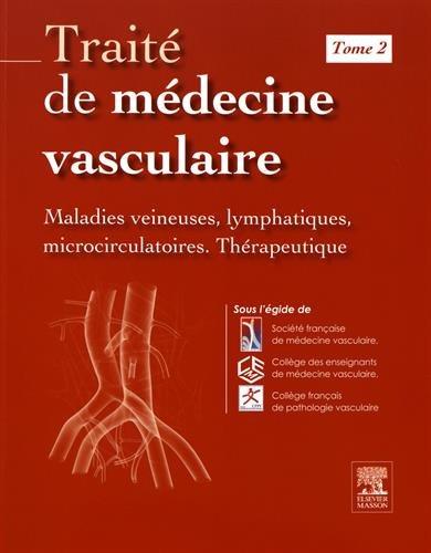 Trait de mdecine vasculaire. Tome 2: Maladies veineuses, lymphatiques et microcirculatoires, thrapeutique