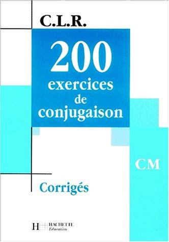 200 exercices de conjugaison CM. : Corrigés par Jean Lechiffre