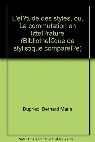 L'tude des styles, ou, La commutation en littrature (Bibliothque de stylistique compare)