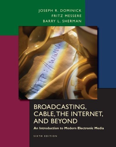 Broadcasting, Cable, the Internet and Beyond: An Introduction to Modern Electronic Media by Joseph Dominick (2007-03-14)