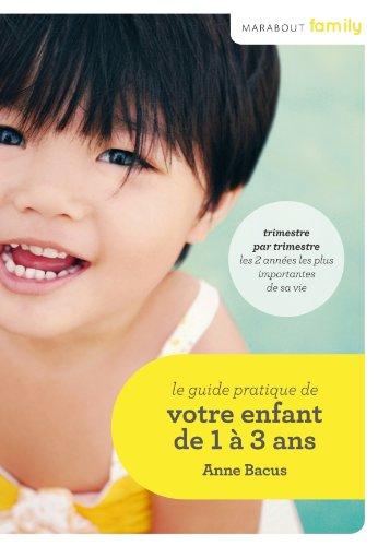 Le guide pratique de votre enfant de 1 à 3 ans