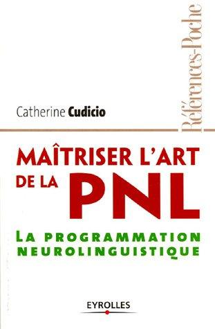 Maîtriser l'art de le PNL: La programmation neurolinguistique