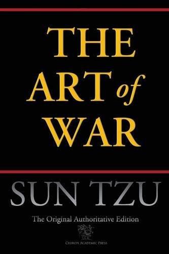 The Art of War (Chiron Academic Press - The Original Authoritative Edition) by Sun Tzu (2015-12-07)