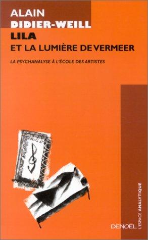 Lila et la lumière de Vermeer : La psychanalyse à l'école des artiste par Alain Didier-Weill