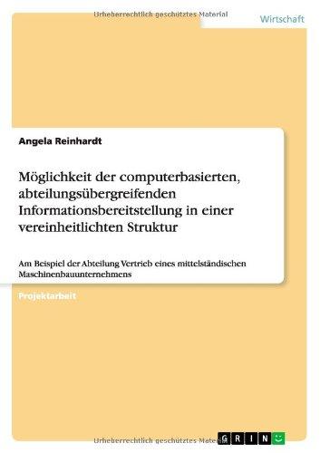 Möglichkeit der computerbasierten, abteilungsübergreifenden Informationsbereitstellung in einer vereinheitlichten Struktur: Am Beispiel der Abteilung ... mittelständischen Maschinenbauunternehmens