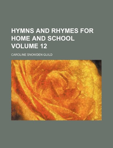 Hymns and rhymes for home and school Volume 12