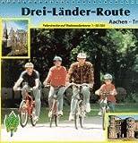 Radwanderführer Aachen - Trier: Radeln mit dem Eifelverein auf der Drei-Länder-Route durch Belgien, Deutschland und Luxemburg - Hans Naumann