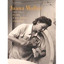 Juana Muller : 1911-1952, destin d'une femme sculpteur
