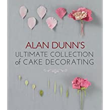 Alan Dunn's Ultimate Collection of Cake Decorating (English Edition)