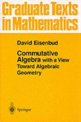 Commutative Algebra: with a View Toward Algebraic Geometry (Graduate Texts in Mathematics) by David Eisenbud (2008-10-10)