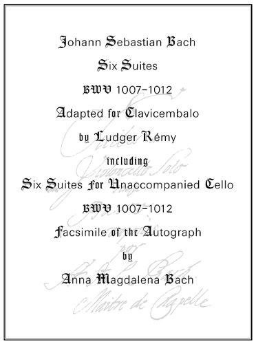 Six Suites BWV 1007-1012/Adaptionen für Cembalo von Ludger Rémy/mit Faksimile des Autographen von Anna Magdalena Bach