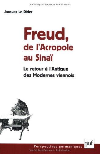 Freud, de l'Acropole au Sinaï : Le retour à l'Antique des Modernes viennois par Le Rider Jacques