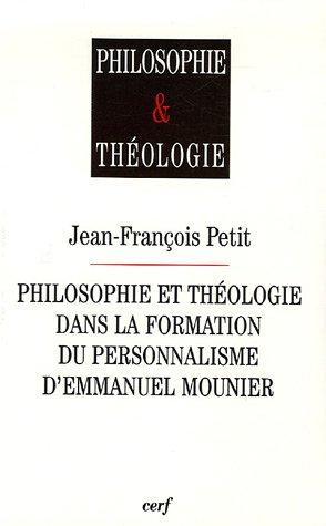 Philosophie et théologie dans la formation du personnalisme d'Emmanuel Mounier par Jean-François Petit