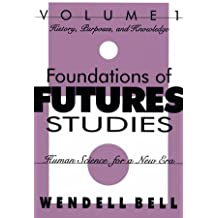 Foundations of Futures Studies: Human Science for a New Era : History Purposes, and Knowledge