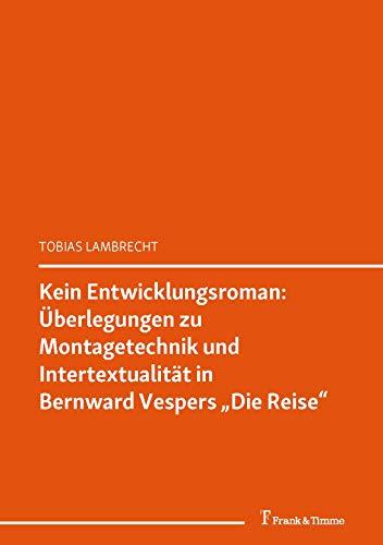 Kein Entwicklungsroman: Überlegungen zu Montagetechnik und Intertextualität in Bernward Vespers Die Reise: (Bernward Vesper. Neue Perspektiven der Forschung) (Literaturwissenschaft 7)