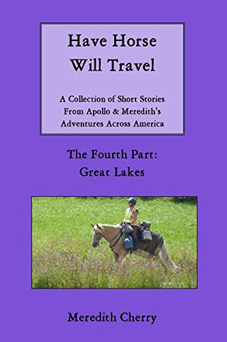 Have Horse Will Travel: A Collection of Short Stories From Apollo & Meredith's Adventures Across America: The Fourth Part: Great Lakes (English Edition)