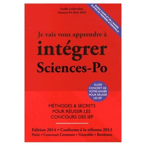 Je Vais Vous Apprendre à Intégrer Sciences Po - EDITION 2014 - Méthodes et secrets pour réussir les concours des IEP